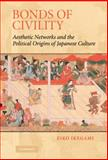 Bonds of Civility : Aesthetic Networks and the Political Origins of Japanese Culture, Ikegami, Eiko, 0521809428