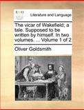 The Vicar of Wakefield; a Tale Supposed to Be Written by Himself In, Oliver Goldsmith, 1140869426