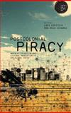 Postcolonial Piracy : Media Distribution and Cultural Production in the Global South, , 1472519426