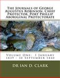 The Journals of George Augustus Robinson, Chief Protector, Port Phillip Aboriginal Protectorate, Ian Clark, 1499659423
