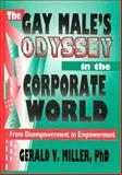 The Gay Male's Odyssey in the Corporate World : From Disempowerment to Empowerment, Miller, Gerald V., 1560249420