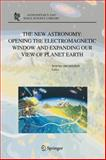 The New Astronomy : Opening the Electromagnetic Window and Expanding Our View of Planet Earth, , 9048169429
