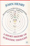 A Short History of Scientific Thought, Henry, John, 0230019439