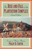 The Rise and Fall of the Plantation Complex : Essays in Atlantic History, Curtin, Philip D. and Adas, Michael, 0521629438