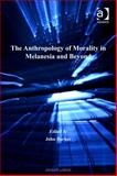 The Anthropology of Morality in Melanesia and Beyond, Barker, John, 0754689433