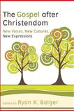 The Gospel after Christendom : New Voices, New Cultures, New Expressions, , 0801039436