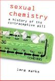 Sexual Chemistry : A History of the Contraceptive Pill, Marks, Lara V., 0300089430