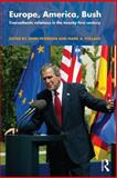 Europe, America, Bush : Transatlantic Relations in the Twenty-First Century, , 0415309433