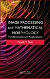 Image Processing and Mathematical Morphology : Fundamentals and Applications, Shih, Frank Y., 1420089439