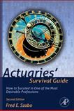 Actuaries' Survival Guide : How to Succeed in One of the Most Desirable Professions, Szabo, Fred, 0123869439