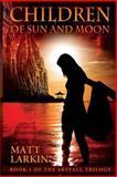 Children of Sun and Moon, Matt Larkin, 0615759432