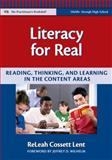 Literacy for Real : Reading, Thinking, and Learning in the Content Areas, Lent, Releah Cossett, 0807749435