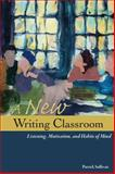 A New Writing Classroom : Listening, Motivation, and Habits of Mind, Sullivan, Patrick, 0874219434