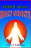 Jesus, Alias, Gary I. Coleman, 149365943X