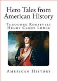 Hero Tales from American History, Theodore Roosevelt and Henry Lodge, 1495949435