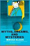 Myths, Dreams and Mysteries : The Encounter Between Contemporary Faiths and Archaic Realities, Eliade, Mircea, 0061319430