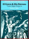 El Greco and His Patrons : Three Major Projects, Mann, Richard G., 0521389437