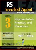IRS Enrolled Agent Exam Study Guide 2011-2012, Part 3 : Part 3: Representation, Practices and Procedures: Representation, with Free Online Test Bank, Hughes, Rain, 0983279438