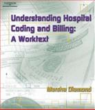 Understanding Hospital Coding and Billing : A Worktext, Diamond, Marsha S., 1401879438