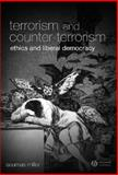 Terrorism and Counter-Terrorism : Ethics and Liberal Democracy, Miller, Seumas, 1405139439