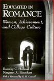 Educated in Romance : Women, Achievement, and College Culture, Holland, Dorothy C. and Eisenhart, Margaret A., 0226349438