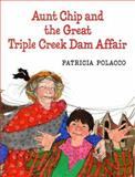 Aunt Chip and the Great Triple Creek Dam Affair, Patricia Polacco, 0399229434