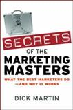 Secrets of the Marketing Masters, Dick Martin, 0814409431