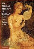 The Moral Mirror of Roman Art, Taylor, Rabun, 1107689430