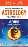 Your Personal Astrology Guide 2012 - Aries, Rick Levine and Jeff Jawer, 1402779437