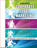 Corporate Sport Marketing : Strategies and Applications for a Changing World, Moore, Mark E. and Zemanek, James E., 1465219439