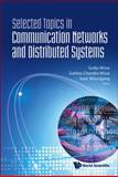 Selected Topics in Communication Networks and Distributed Systems, Sudip Misra, 9812839437