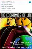 The Economics of Life : From Baseball to Affirmative Action to Immigration, How Real-World Issues Affect Our Everyday Life, Becker, Gary Stanley and Becker, Guity N., 0070059438