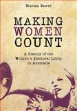 Making Women Count : A History of the Women's Electoral Lobby, Sawer, Marian, 086840943X
