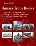Houses from Books : The Influence of Treatises, Pattern Books and Catalogues in America, 1738-1850, Reiff, Daniel D., 0271019433