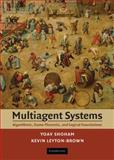 Multiagent Systems : Algorithmic, Game-Theoretic, and Logical Foundations, Shoham, Yoav and Leyton-Brown, Kevin, 0521899435