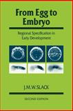 From Egg to Embryo : Regional Specification in Early Development, Slack, J. M., 0521409438