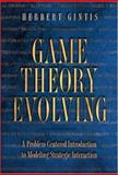 Game Theory Evolving : A Problem-Centered Introduction to Modeling Strategic Interaction, Gintis, Herbert M., 0691009430