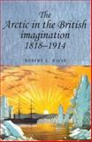 The Arctic in the British Imagination, 1818-1914, David, Robert, 0719059437