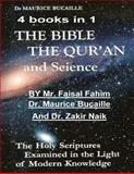 The Bible, the Qu'ran and Science: the Holy Scriptures Examined in the Light of Modern Knowledge: 4 Books In 1, Faisal Fahim and Maurice Bucaille, 1492919438