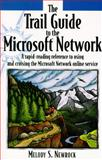The Trail Guide to Microsoft Network : A Rapid-Reading Reference to Using and Cruising the Microsoft Network Online Service, Newrock, Melody, 0201489430