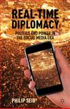 Real-Time Diplomacy : Politics and Power in the Social Media Era, Seib, Philip, 0230339433
