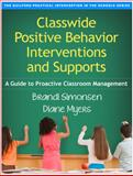 Classwide Positive Behavior Interventions and Supports : A Guide to Proactive Classroom Management, Simonsen, Brandi and Myers, Diane, 1462519431