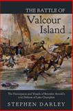 The Battle of Valcour Island: the Participants and Vessels of Benedict Arnold's 1776 Defense of Lake Champlain, Stephen Darley, 1480029432