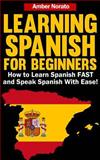 Learning Spanish for Beginners: How to Learn Spanish FAST and Speak Spanish With, Amber Norato, 1494989433