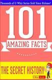 The Secret History - 101 Amazing Facts, G. Whiz, 1500129437