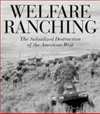 Welfare Ranching, George Wuerthner and Mollie Yoneko Matteson, 1559639431