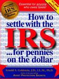 How to Settle with the IRS for Pennies on the Dollar, Arnold S. Goldstein, 1880539438