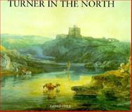 Turner in the North, Hill, David, 0300069448
