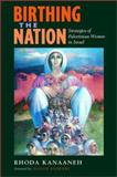 Birthin the Nation - Strategies of Palestinian Women in Israel, Kanaaneh, Rhoda Ann, 0520229444