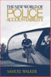 The New World of Police Accountability, Walker, Samuel, 1412909449